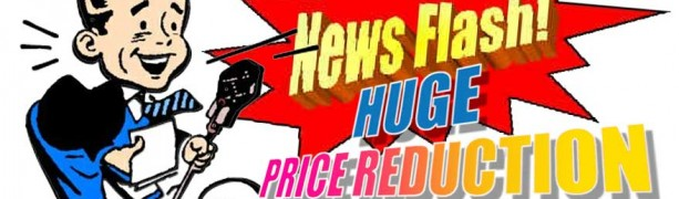 News Flash – Huge Price Reduction!